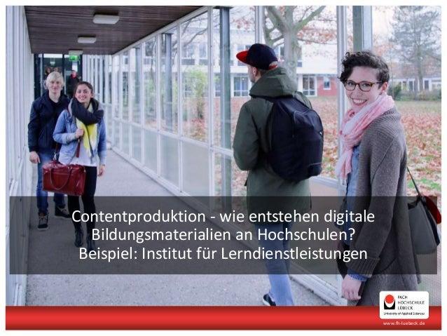 www.fh-luebeck.de Contentproduktion - wie entstehen digitale Bildungsmaterialien an Hochschulen? Beispiel: Institut für Le...