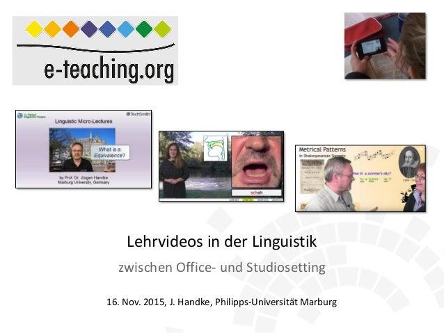 zwischen Office- und Studiosetting 16. Nov. 2015, J. Handke, Philipps-Universität Marburg Lehrvideos in der Linguistik