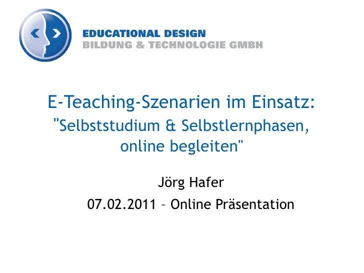 """E-Teaching-Szenarien im Einsatz: """"Selbststudium & Selbstlernphasen,          online begleiten""""               Jörg Hafer   ..."""