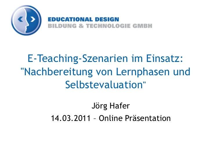 """E-Teaching-Szenarien im Einsatz:""""Nachbereitung von Lernphasen und         Selbstevaluation""""                Jörg Hafer     ..."""