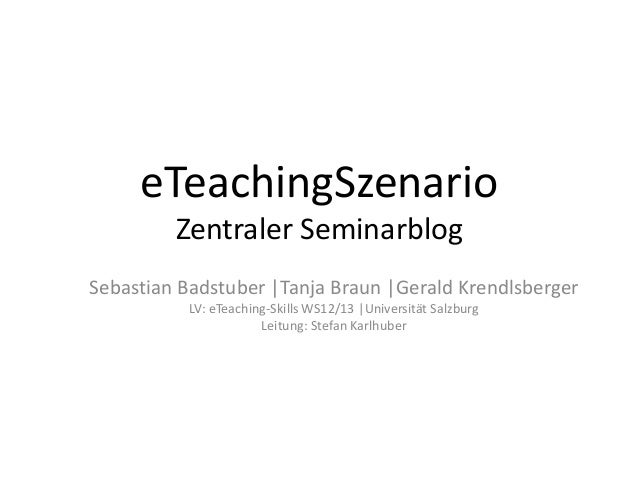 eTeachingSzenario         Zentraler SeminarblogSebastian Badstuber |Tanja Braun |Gerald Krendlsberger           LV: eTeach...