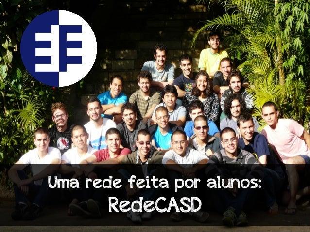 Uma rede feita por alunos:RedeCASD