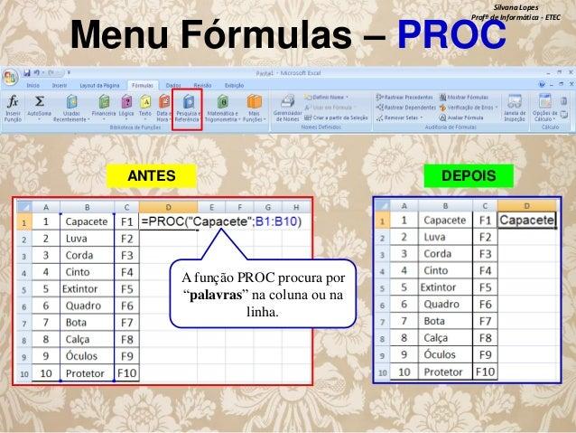 """Silvana Lopes Profª de Informática - ETEC  Menu Fórmulas – PROC  ANTES  DEPOIS  A função PROC procura por """"palavras"""" na co..."""