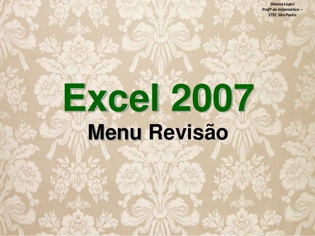 Silvana Lopes Profª de Informática – ETEC São Paulo  Excel 2007 Menu Revisão