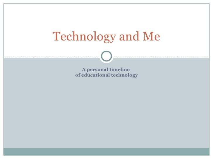 A personal timeline  of educational technology Technology and Me