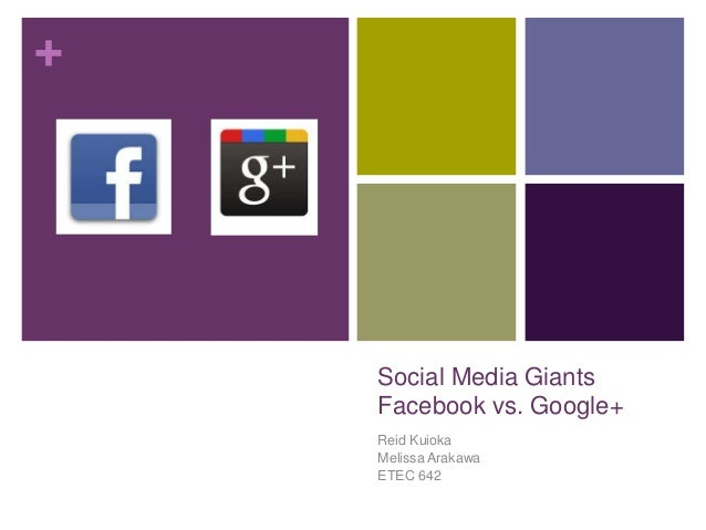 + Social Media Giants Facebook vs. Google+ Reid Kuioka Melissa Arakawa ETEC 642