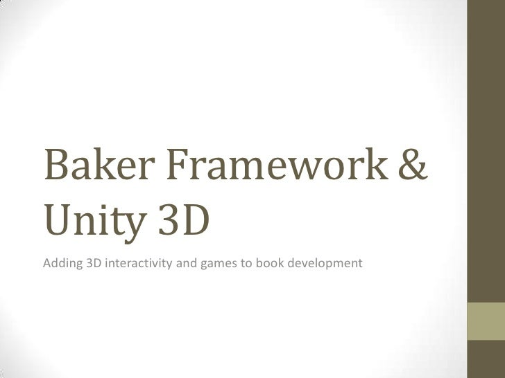 Baker Framework &Unity 3DAdding 3D interactivity and games to book development