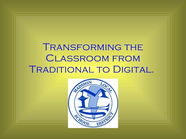 Transforming the Classroom from Traditional to Digital.