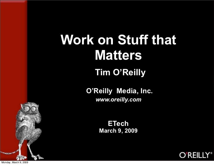 Work on Stuff that                             Matters                              Tim O'Reilly                          ...
