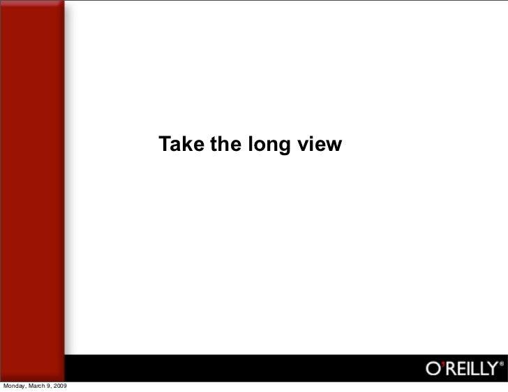 Take the long view     Monday, March 9, 2009