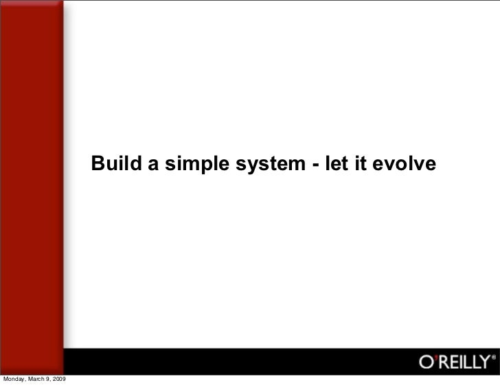Build a simple system - let it evolve     Monday, March 9, 2009