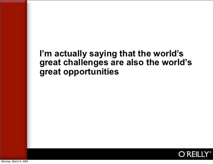 I'm actually saying that the world's                         great challenges are also the world's                        ...