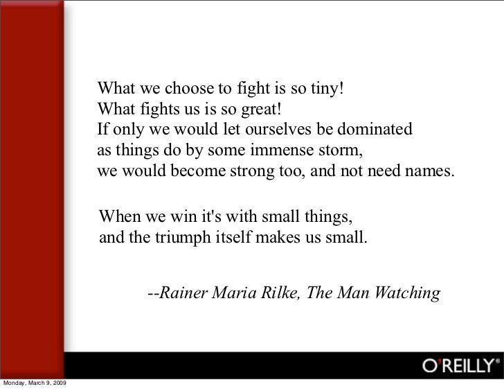 What we choose to fight is so tiny!                         What fights us is so great!                         If only we...