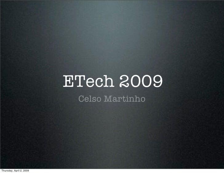 ETech 2009                            Celso Martinho     Thursday, April 2, 2009