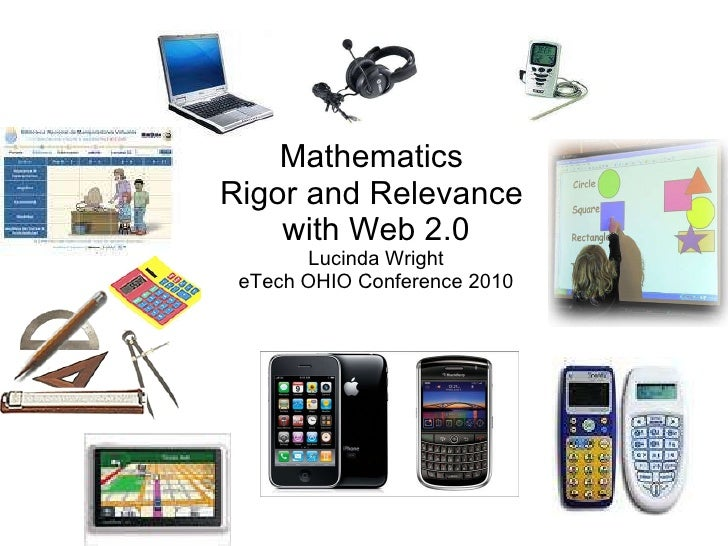 Mathematics  Rigor and Relevance  with Web 2.0 Lucinda Wright eTech OHIO Conference 2010