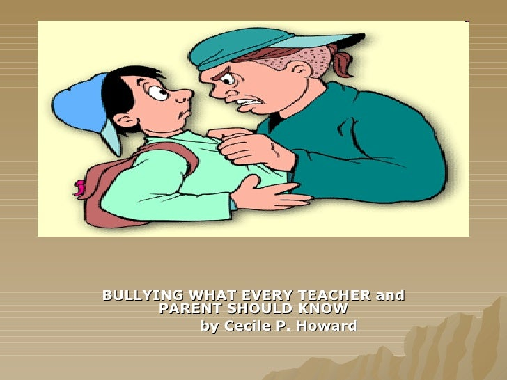 BULLYING WHAT EVERY TEACHER and PARENT SHOULD KNOW by Cecile P. Howard