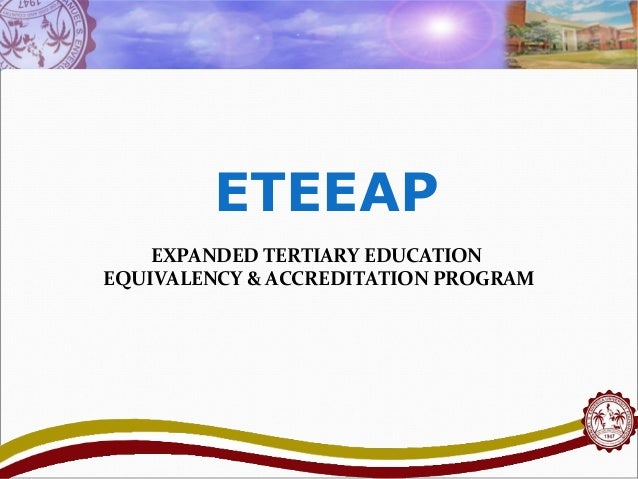 ETEEAP EXPANDED TERTIARY EDUCATION EQUIVALENCY & ACCREDITATION PROGRAM