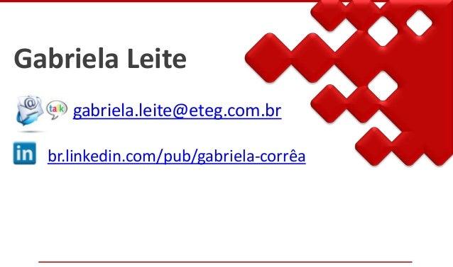Gabriela Leite gabriela.leite@eteg.com.br br.linkedin.com/pub/gabriela-corrêa