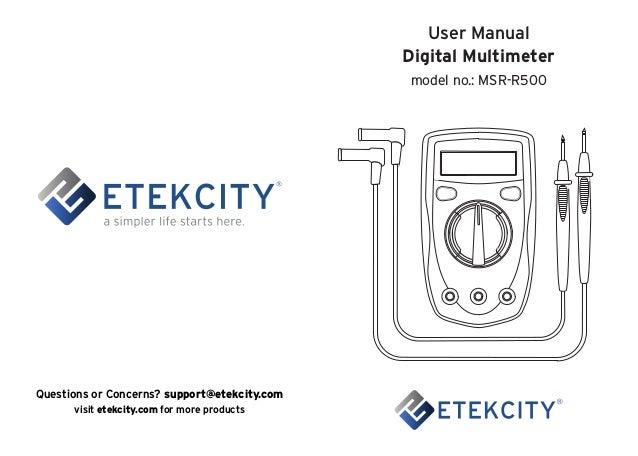 User Manual Digital Multimeter model no.: MSR-R500 Questions or Concerns? support@etekcity.com visit etekcity.com for more...