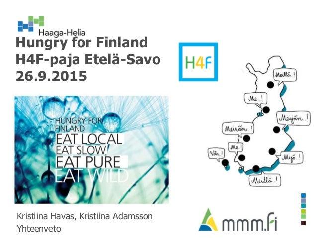 Hungry for Finland H4F-paja Etelä-Savo 26.9.2015 Kristiina Havas, Kristiina Adamsson Yhteenveto