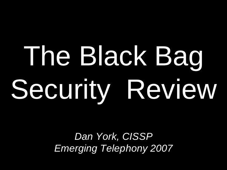 The Black Bag Security  Review Dan York, CISSP Emerging Telephony 2007