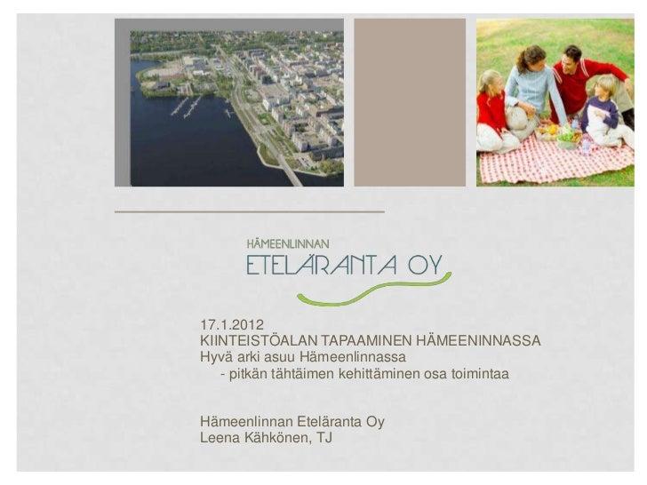 17.1.2012KIINTEISTÖALAN TAPAAMINEN HÄMEENINNASSAHyvä arki asuu Hämeenlinnassa   - pitkän tähtäimen kehittäminen osa toimin...