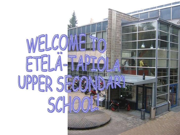 WELCOME TO ETELÄ-TAPIOLA  UPPER SECONDARY  SCHOOL!