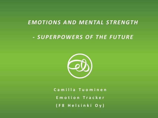 © E M O T I O N T R A C K EMOTIONS AND MENTAL STRENGTH - SUPERPOWERS OF THE FUTURE C a m i l l a T u o m i n e n E m o t i...