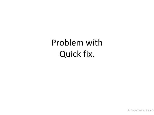 © E M O T I O N T R A C K Problem with Quick fix.