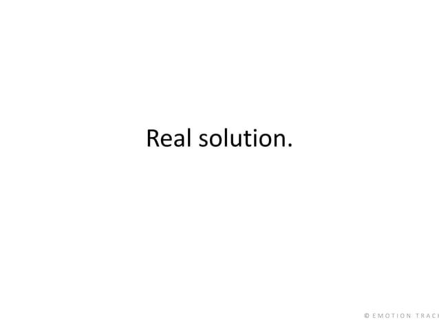 © E M O T I O N T R A C K Real solution.