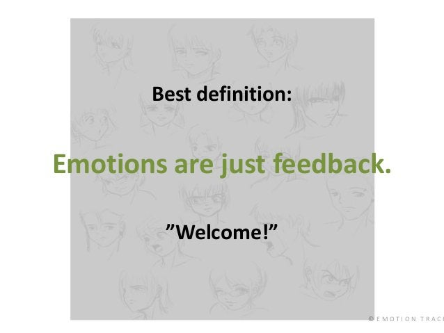 """© E M O T I O N T R A C K Best definition: Emotions are just feedback. """"Welcome!"""""""