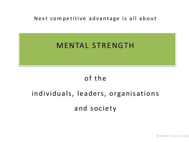 © E M O T I O N T R A C K Next competitive advantage is all about MENTAL STRENGTH of the individuals, leaders, organisatio...