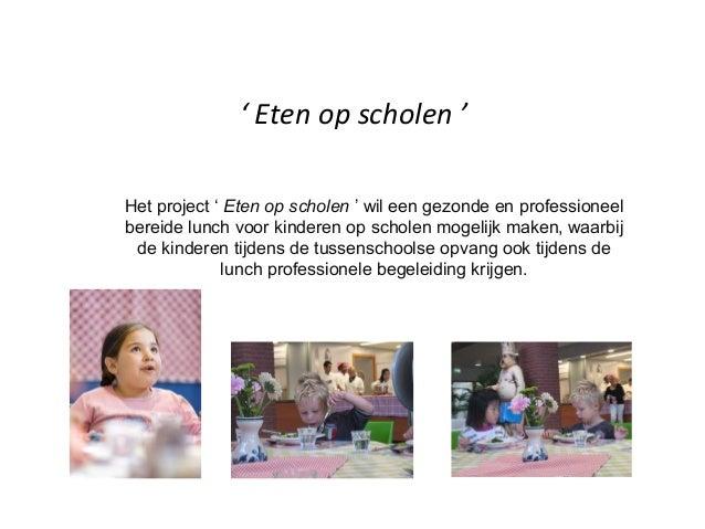 ' Eten op scholen 'Het project ' Eten op scholen ' wil een gezonde en professioneelbereide lunch voor kinderen op scholen ...