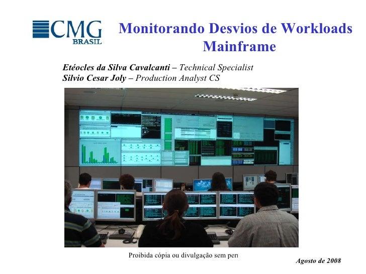 Etéocles da Silva Cavalcanti –  Technical  S pecialist  Silvio Cesar Joly –  Production Analyst CS Monitorando Desvios de ...