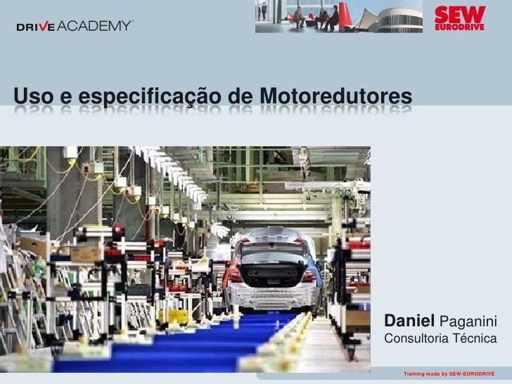 Uso e especificação de Motoredutores                                           Daniel Paganini                            ...