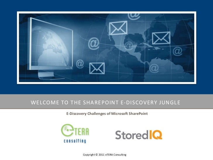 WELCOME TO THE SHAREPOINT E-DISCOVERY JUNGLE          E-Discovery Challenges of Microsoft SharePoint                   Cop...