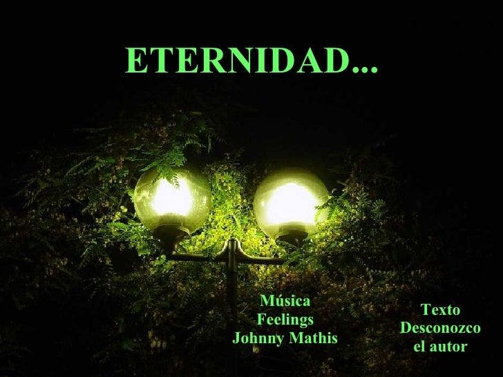 ETERNIDAD... Música Feelings Johnny Mathis Texto Desconozco el autor