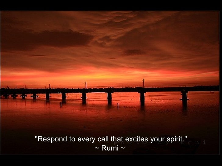 U0026quot; ~ Rumi ~; 12. U0026quot;Respond To Every Call ...