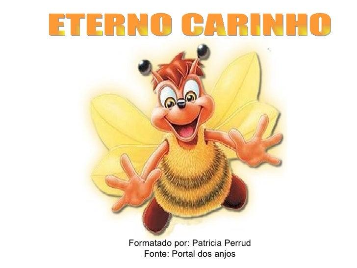 ETERNO CARINHO Formatado por: Patricia Perrud Fonte: Portal dos anjos