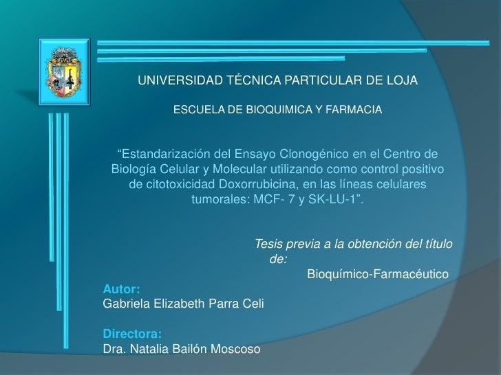 """UNIVERSIDAD TÉCNICA PARTICULAR DE LOJA<br />ESCUELA DE BIOQUIMICA Y FARMACIA<br />""""Estandarización del Ensayo Clonogénico ..."""