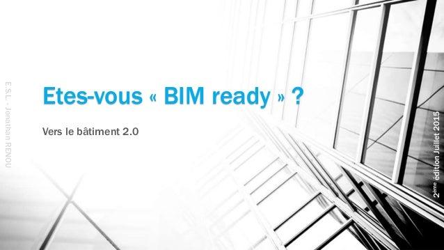 Etes-vous « BIM ready » ? Vers le bâtiment 2.0 E.S.L.-JonathanRENOU 2èmeéditionJuillet2015