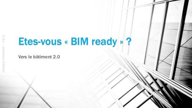 Etes-vous « BIM ready » ? Vers le bâtiment 2.0 E.S.L.-JonathanRENOU