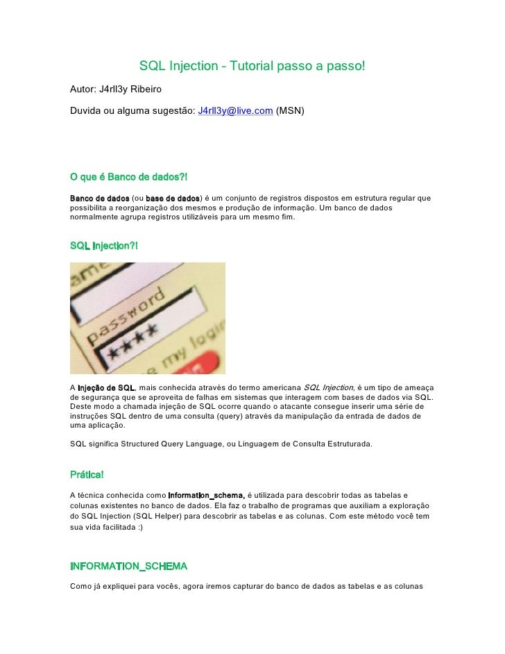 SQL Injection – Tutorial passo a passo!Autor: J4rll3y RibeiroDuvida ou alguma sugestão: J4rll3y@live.com (MSN)O que é Banc...