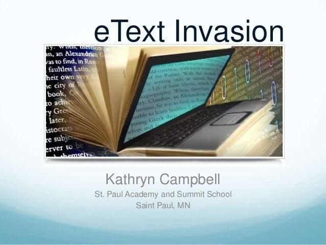 eText Invasion  Kathryn CampbellSt. Paul Academy and Summit School           Saint Paul, MN