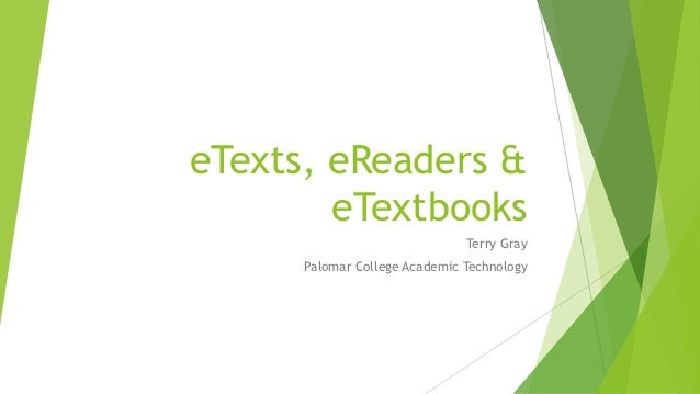 eTexts, eReaders &        eTextbooks                               Terry Gray      Palomar College Academic Technology