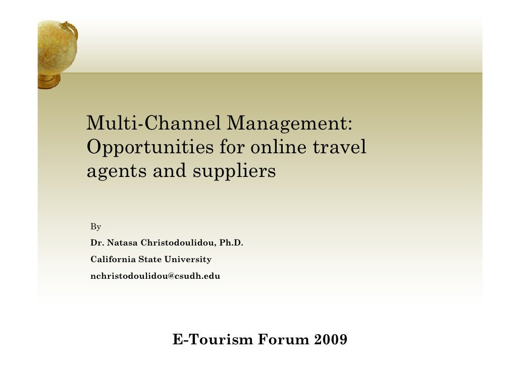 Multi-Channel Management: Opportunities for online travel agents and suppliers  By Dr. Natasa Christodoulidou, Ph.D. Calif...