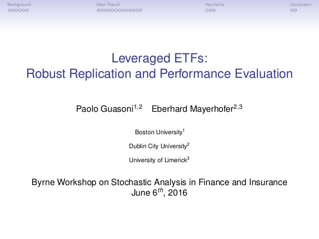Background Main Result Heuristics Conclusion Leveraged ETFs: Robust Replication and Performance Evaluation Paolo Guasoni1,...