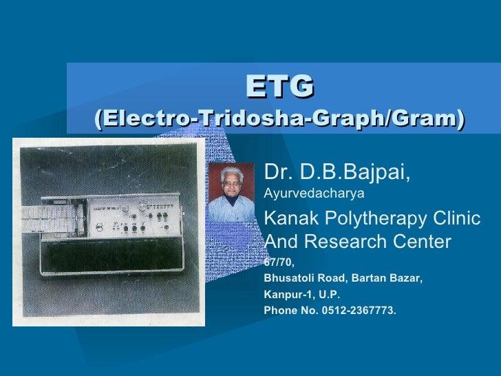 ETG (Electro-Tridosha-Graph/Gram) Dr. D.B.Bajpai,  Ayurvedacharya Kanak Polytherapy Clinic And Research Center 67/70, Bhus...