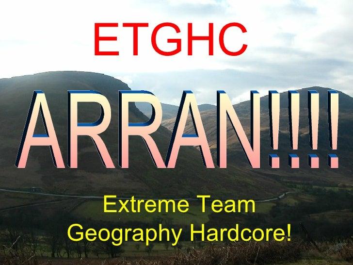 ETGHC Extreme Team Geography Hardcore! ARRAN!!!!