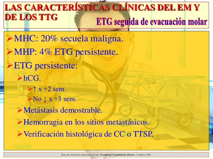 LAS CARACTERÍSTICAS CLÍNICAS DEL EM YDE LOS TTGMHC: 20% secuela maligna.MHP: 4% ETG persistente.ETG persistente:  hCG....